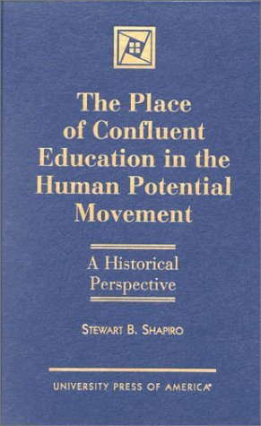 The Place of Confluent Education in the Human Potential Movement: A Historical Perspective by Stewart B. Shapiro (1998-07-30)
