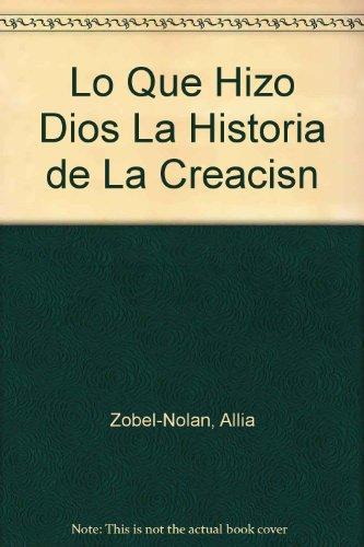 Lo Que Hizo Dios La Historia de La Creacisn por Allia Zobel-Nolan