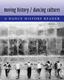 Moving History/Dancing Cultures: A Dance History Reader