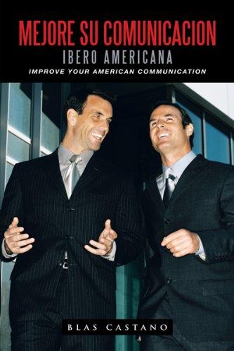 Mejore Su Comunicacion Ibero Americana: Improve Your American Communication por Blas Castaño