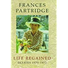 Life Regained Diaries 1970-1972 1st edition by Partridge, Frances (1999) Hardcover