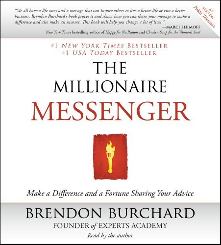 The Millionaire Messenger: Make a Difference and a Fortune Sharing Your Advice by Brendon Burchard (2011-05-31)