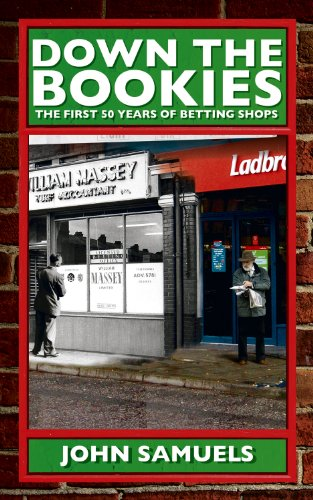 Down the Bookies: The First 50 Years of Betting Shops por John Samuels