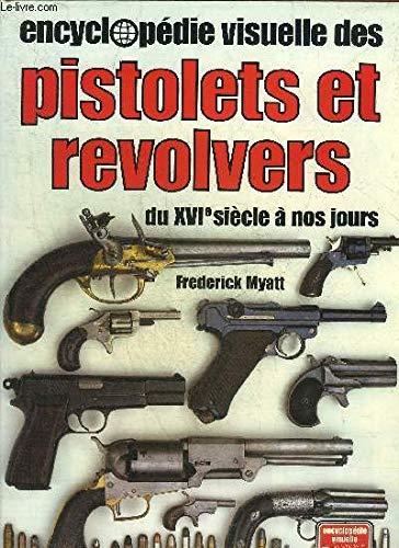Encyclopédie visuelle des pistolets et revolvers : Du XVIA siècle à nos jours (Encyclopédie visuelle Elsevier-Bordas) par Frederick Myatt, Alex Massart (Relié)