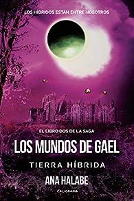 Los mundos de Gael: Tierra Híbrida par Ana Halabe