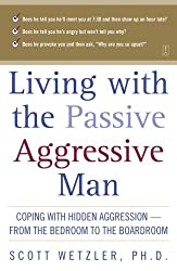 By Wetzler, Scott [ [ Living with the Passive-Aggressive Man[ LIVING WITH THE PASSIVE-AGGRESSIVE MAN ] By Wetzler, Scott ( Author )Oct-01-1993 Paperback ] ] Oct-1993[ Paperback ]