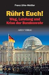Rührt Euch!: Weg, Leistung und Krise der Bundeswehr