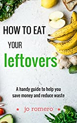 How To Eat Your Leftovers: A Handy Guide to Help You Save Money and Reduce Waste