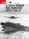 Ju 52/3m Bomber and Transport Units 1936-41 (Combat Aircraft, Band 120)