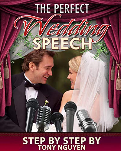 The Perfect Wedding Speech- Step by Step Tutorial by Tony Nguyen (English Edition)
