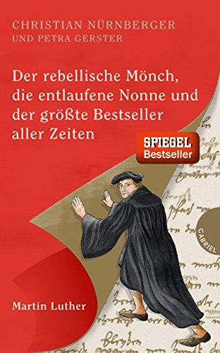 Der rebellische Mönch, die entlaufene Nonne und der größte Bestseller aller Zeiten, Martin Luther das Buch von Christian Nürnberger - Preise vergleichen & online bestellen