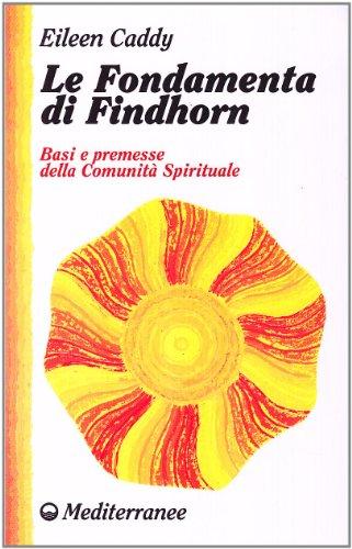 Le fondamenta di Findhorn. Basi e premesse della comunità spirituale - Amazon Libri