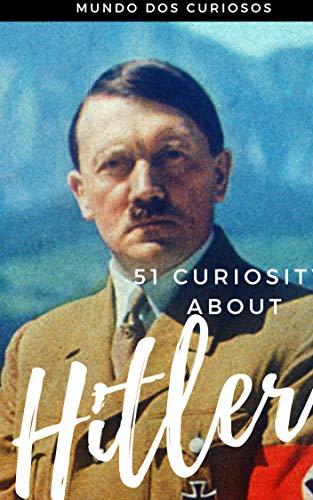 51 Curiosities about  Hitler:  The Cruelest Dictator Ever (English Edition) por Editora Mundo dos Curiosos