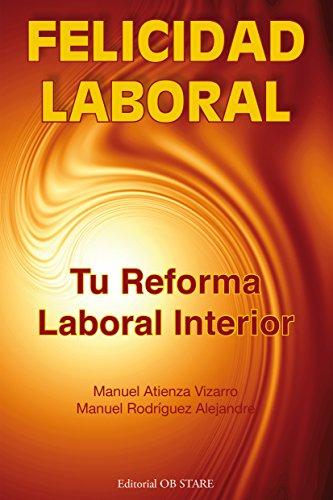 Felicidad Laboral: Tu reforma laboral interior por Manuel Atienza Vizarro