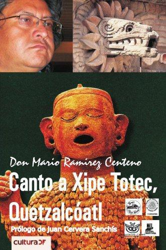 Canto a Xipe Totec, Quetzalcóatl por Don Mario Ramirez Centeno