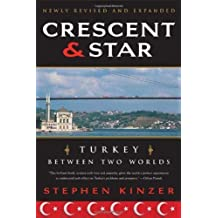 Crescent and Star: Turkey Between Two Worlds by Stephen Kinzer (2008-09-16)