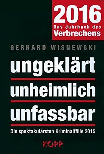 ungekl??rt unheimlich unfassbar 2016: Die spektakul??rsten Kriminalf??lle 2015 by Gerhard Wisnewski (2016-02-17)