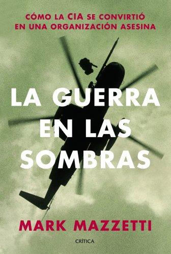 La guerra en las sombras: Cómo la CIA se convirtió en una organización asesina. (Memoria Crítica) por Mark Mazzetti