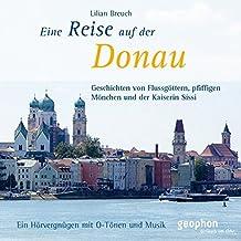 Reise auf der Donau. Geschichten von Flussgöttern, pfiffigen Mönchen und der Kaiserin Sissi. 1 CD