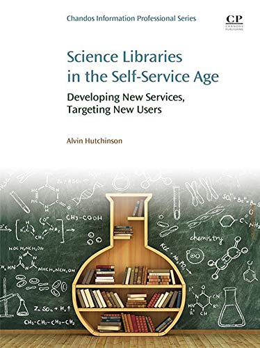 Science Libraries in the Self Service Age: Developing New Services, Targeting New Users (English Edition)