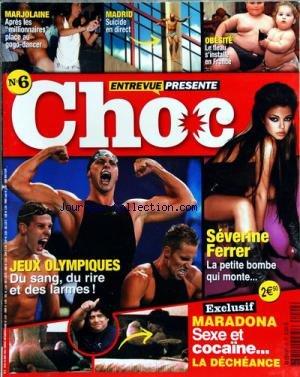 CHOC [No 6] du 26/08/2004 - MARJOLAINE / APRES LES MILLIONNAIRES PLACE AU GOGO-DANCER - MADRID / SUICIDE EN DIRECT -OBESITE / LE FLEAU S'INSTALLE EN FRANCE -SEVERINE FERRER / LA PETITE BOMBE QUI MONTE -MARADONA / SEXE ET COCAINE / LA DECHEANCE -JEUX OLYMPIQUES / DU SANG DU RIRE ET DES LARMES