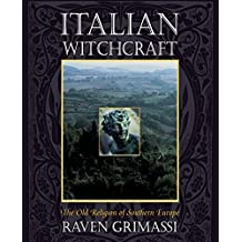Italian Witchcraft: The Old Religion of Southern Europe by Raven Grimassi (2000-04-17)