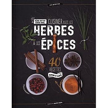 Cuisiner avec les herbes & les épices : 40 recettes saveur et santé