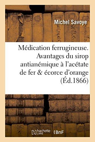 Médication Ferrugineuse. Avantages Du Sirop Antianémique À l'Acétate de Fer Et À l'Écorce d'Orange (Sciences)