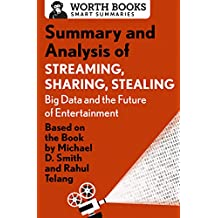 Summary and Analysis of Streaming, Sharing, Stealing: Big Data and the Future of Entertainment: Based on the Book by Michael D. Smith and Rahul Telang (English Edition)