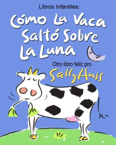 Libros Infantiles: COMO LA VACA SALTO SOBRE LA LUNA: (Divertido libro ilustrado...