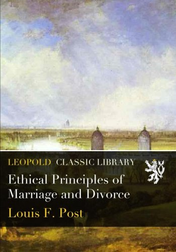 Ethical Principles of Marriage and Divorce por Louis F. Post