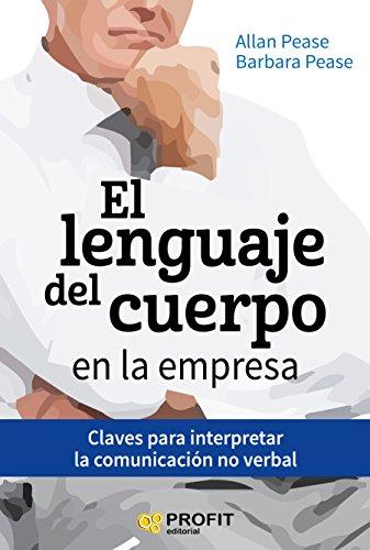 El lenguaje del cuerpo en la empresa: Claves para interpretar la comunicación no verbal por Allan Pease