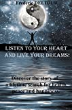 LISTEN TO YOUR HEART AND LIVE YOUR DREAMS!: Discover a life time search for health, peace and happiness. (Self-Help, Happiness, Spiritual, Motivational, Memoirs, Health, Fitness and Dieting. Book 1)