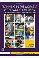 Planning in the Moment with Young Children: A Practical Guide for Early Years Practitioners and Parents Paperback