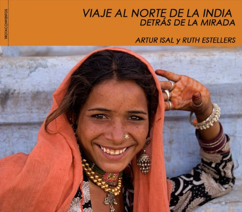 Detras de la mirada / Behind the Eyes: Viaje al norte de la India / Journey Through North India (Trotaconventos) por Artur Isal