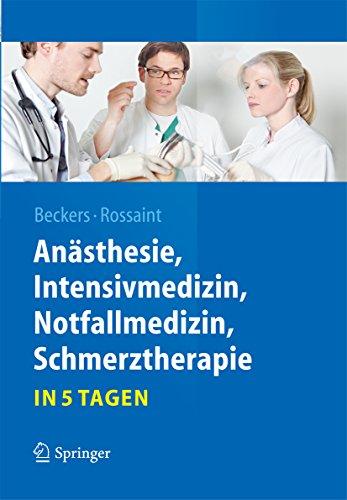 Anästhesie, Intensivmedizin,  Notfallmedizin, Schmerztherapie….in 5 Tagen (Springer-Lehrbuch)