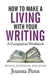 How To Make A Living With Your Writing A Companion Workbook by Joanna Penn(2016-04-16)