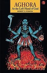 Aghora: At the Left Hand of God by Robert E. Svoboda (1993-11-01)