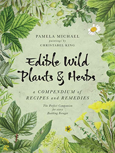 Edible Wild Plants & Herbs: A Compendium of Recipes and Remedies (English Edition)