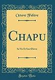 chapu sa vie et son oeuvre classic reprint