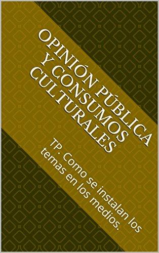 Colección Textos Universitarios - V16 - Opinión pública y consumos culturales: TP. Como se instalan los temas en los medios. por Walter Gustavo Telesca
