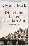 Die vielen Leben des Jan Six: Geschichte einer Amsterdamer Dynastie - Geert Mak