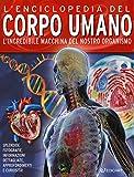 L'enciclopedia del corpo umano. L'incredibile macchina del nostro organismo