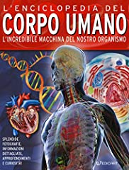 Idea Regalo - L'enciclopedia del corpo umano. L'incredibile macchina del nostro organismo
