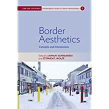 Border Aesthetics: Concepts and Intersections (Time and the World: Interdisciplinary Studies in Cultural Tr)