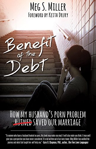 Benefit of the Debt: How my husband's porn problem saved our marriage. por Meg S. Miller