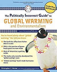 The Politically Incorrect Guide to Global Warming (and Environmentalism) by Christopher C. Horner (2007-02-12)