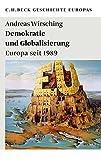 Demokratie und Globalisierung: Europa seit 1989 - Andreas Wirsching