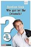 Wie gut ist Ihr Deutsch?: Der große Test - Bastian Sick