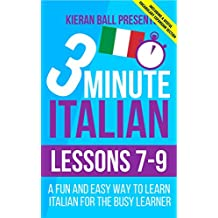 3 Minute Italian: Lessons 7-9: A fun and easy way to learn Italian for the busy learner - Including a useful vocabulary expansion section